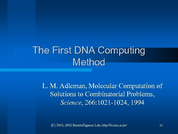 The First DNA Computing Method L. M. Adleman, Molecular Computation of Solutions to Combinatorial