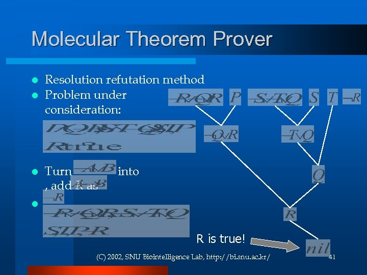 Molecular Theorem Prover Resolution refutation method l Problem under consideration: l l Turn ,