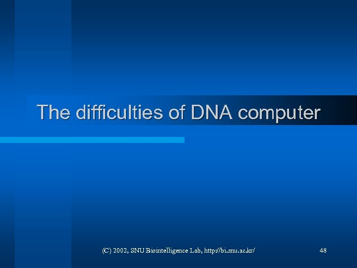 The difficulties of DNA computer (C) 2002, SNU Biointelligence Lab, http: //bi. snu. ac.