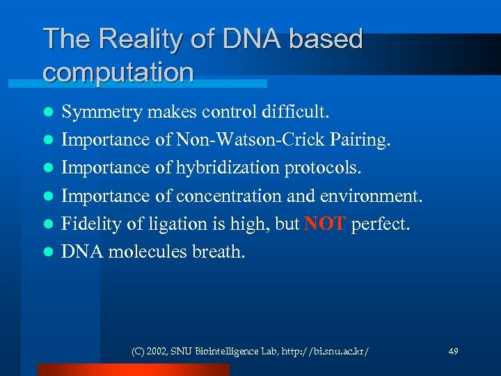 The Reality of DNA based computation l l l Symmetry makes control difficult. Importance