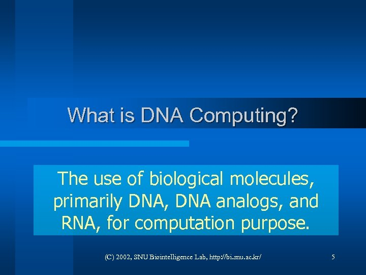 What is DNA Computing? The use of biological molecules, primarily DNA, DNA analogs, and