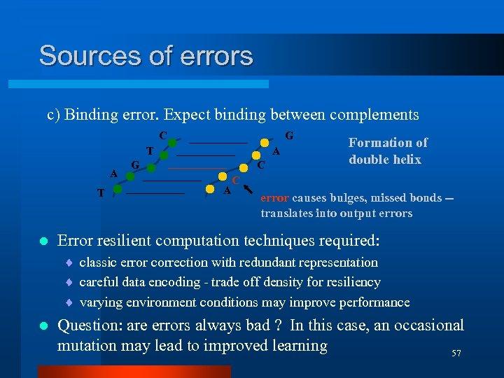 Sources of errors c) Binding error. Expect binding between complements C G T A