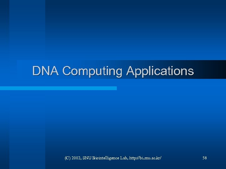 DNA Computing Applications (C) 2002, SNU Biointelligence Lab, http: //bi. snu. ac. kr/ 58