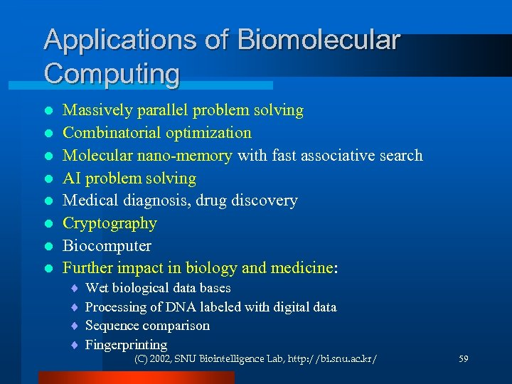 Applications of Biomolecular Computing l l l l Massively parallel problem solving Combinatorial optimization