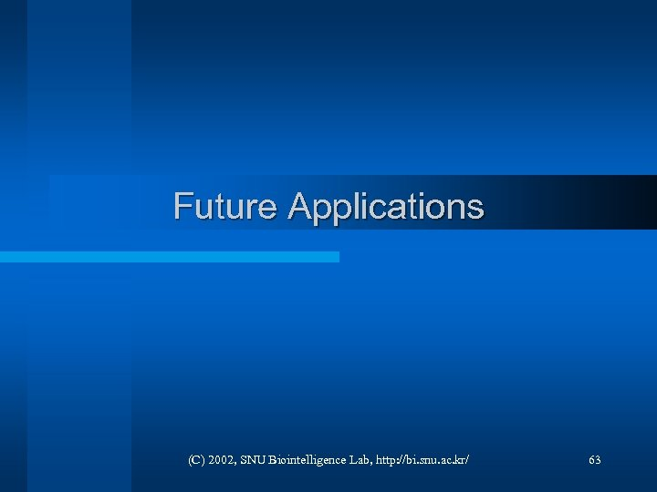 Future Applications (C) 2002, SNU Biointelligence Lab, http: //bi. snu. ac. kr/ 63