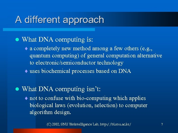 A different approach l What DNA computing is: ¨ a completely new method among