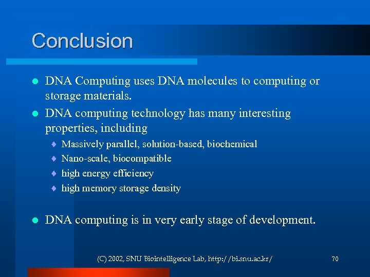 Conclusion DNA Computing uses DNA molecules to computing or storage materials. l DNA computing