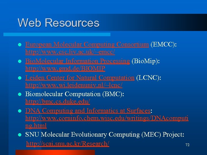 Web Resources European Molecular Computing Consortium (EMCC): http: //www. csc. liv. ac. uk/~emcc/ l