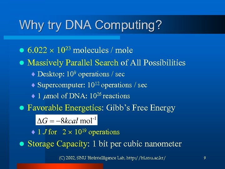 Why try DNA Computing? 6. 022 1023 molecules / mole l Massively Parallel Search