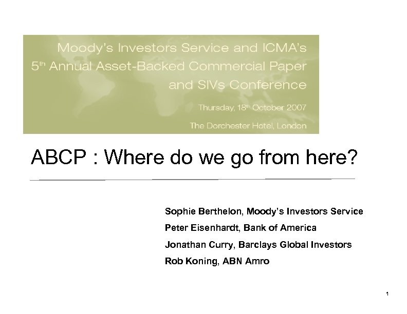 ABCP : Where do we go from here? Sophie Berthelon, Moody's Investors Service Peter