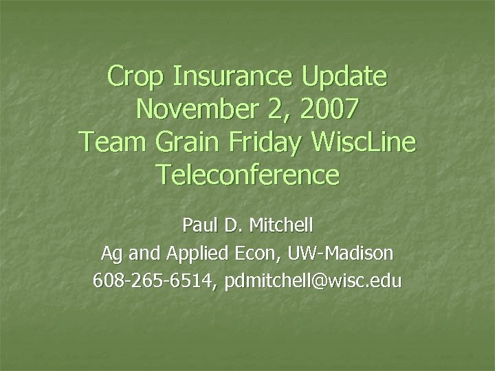 Crop Insurance Update November 2, 2007 Team Grain Friday Wisc. Line Teleconference Paul D.