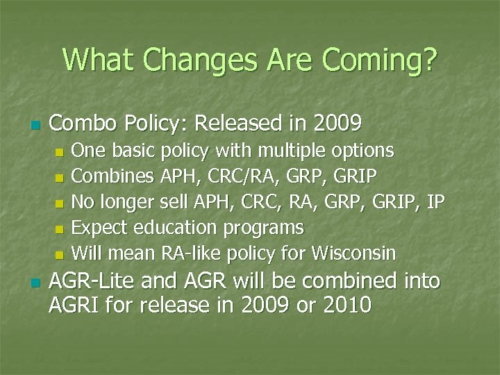 What Changes Are Coming? n Combo Policy: Released in 2009 One basic policy with