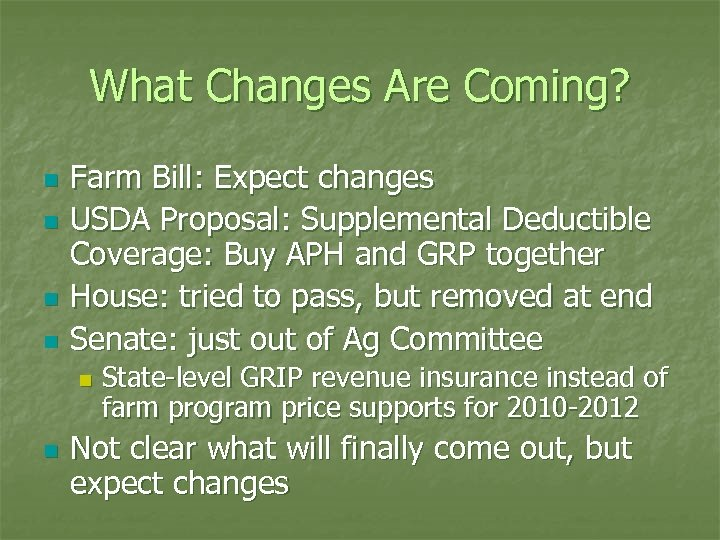 What Changes Are Coming? n n Farm Bill: Expect changes USDA Proposal: Supplemental Deductible