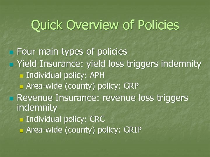 Quick Overview of Policies n n Four main types of policies Yield Insurance: yield