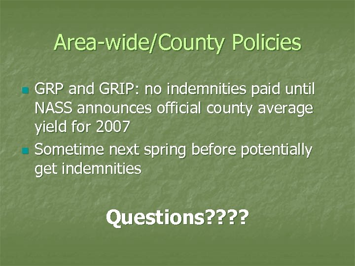 Area-wide/County Policies n n GRP and GRIP: no indemnities paid until NASS announces official