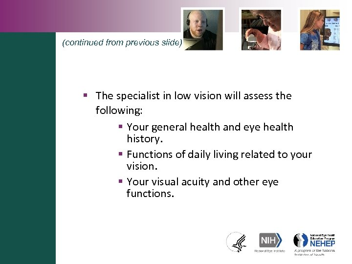 (continued from previous slide) § The specialist in low vision will assess the following: