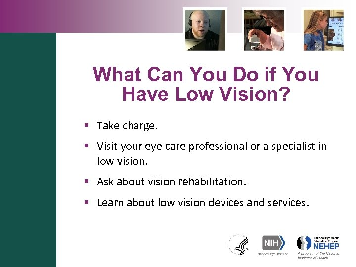 What Can You Do if You Have Low Vision? § Take charge. § Visit