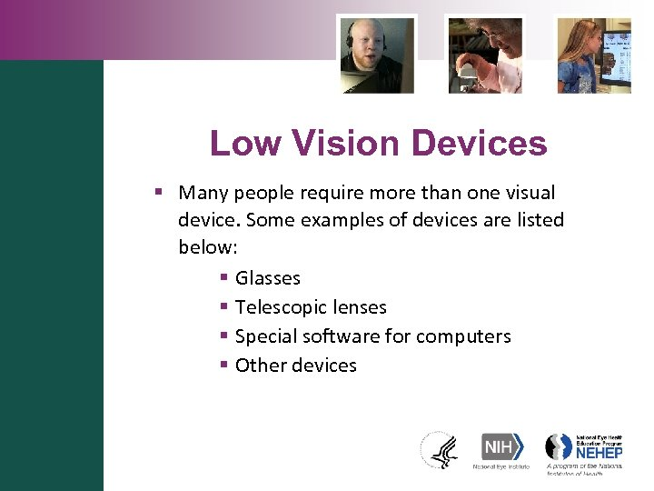 Low Vision Devices § Many people require more than one visual device. Some examples