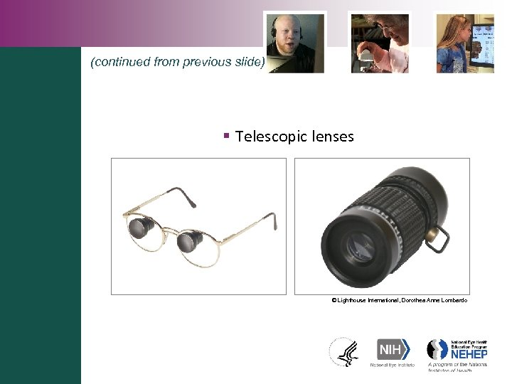 (continued from previous slide) § Telescopic lenses © Lighthouse International, Dorothea Anne Lombardo