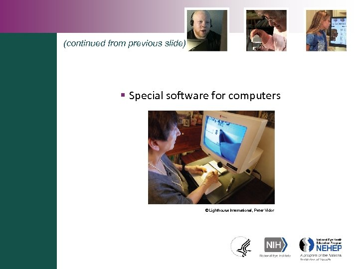(continued from previous slide) § Special software for computers © Lighthouse International, Peter Vidor