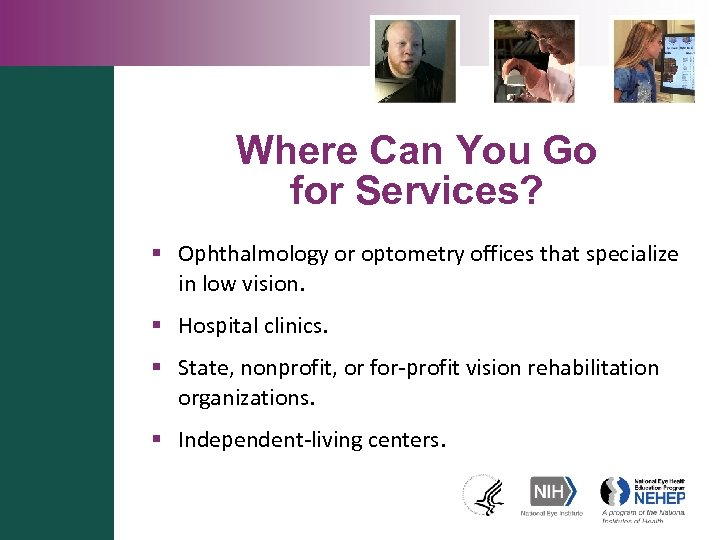 Where Can You Go for Services? § Ophthalmology or optometry offices that specialize in