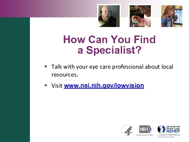How Can You Find a Specialist? § Talk with your eye care professional about