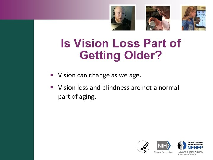 Is Vision Loss Part of Getting Older? § Vision can change as we age.