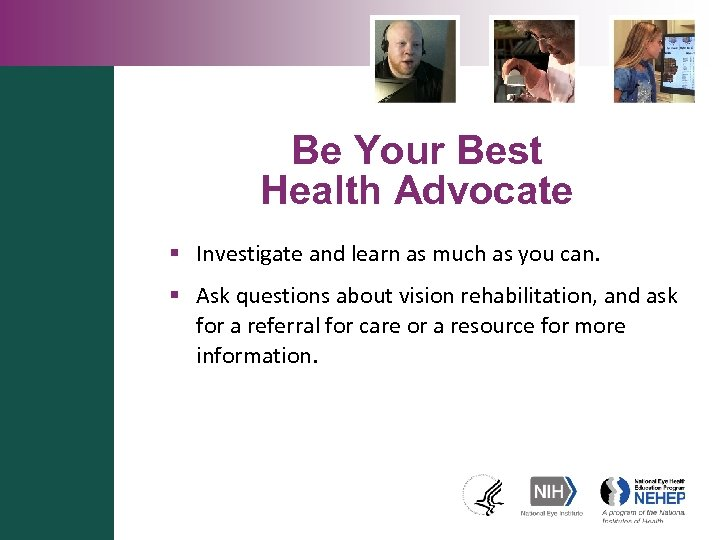 Be Your Best Health Advocate § Investigate and learn as much as you can.