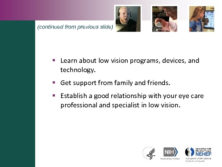 (continued from previous slide) § Learn about low vision programs, devices, and technology. §