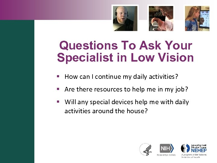 Questions To Ask Your Specialist in Low Vision § How can I continue my
