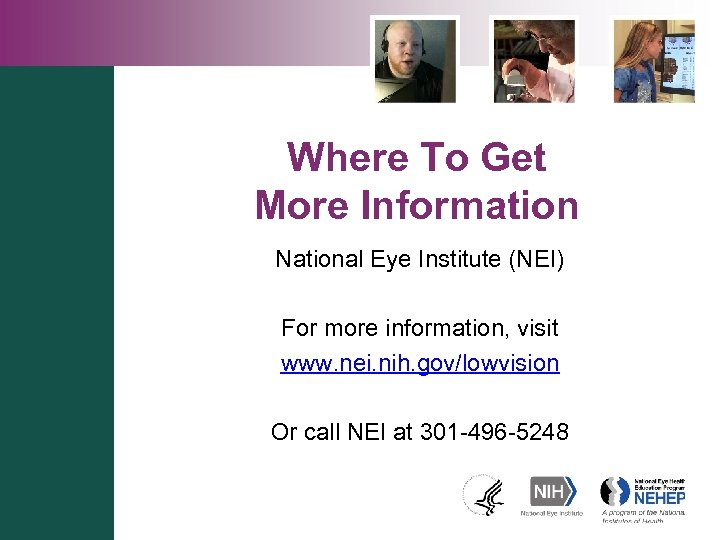 Where To Get More Information National Eye Institute (NEI) For more information, visit www.