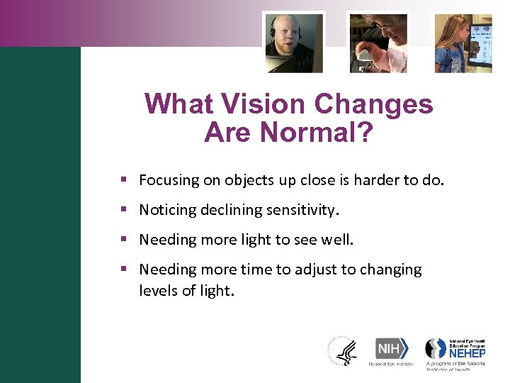 What Vision Changes Are Normal? § Focusing on objects up close is harder to