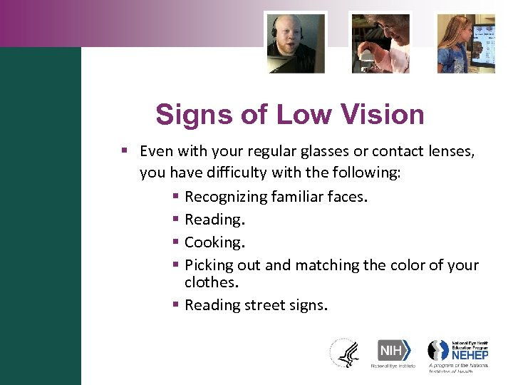 Signs of Low Vision § Even with your regular glasses or contact lenses, you