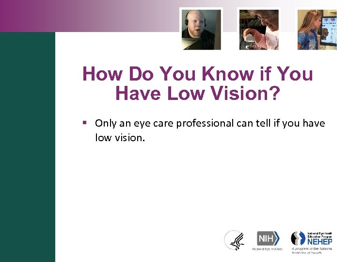 How Do You Know if You Have Low Vision? § Only an eye care