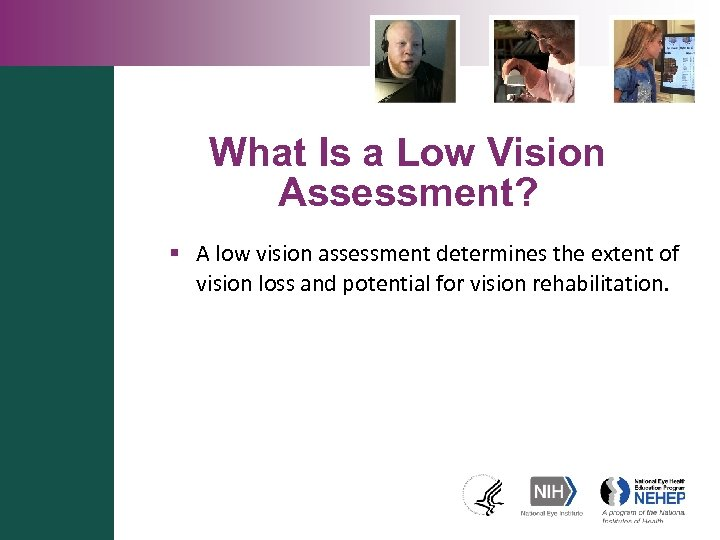 What Is a Low Vision Assessment? § A low vision assessment determines the extent