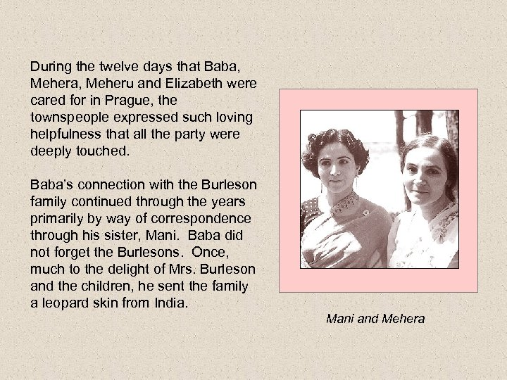 During the twelve days that Baba, Meheru and Elizabeth were cared for in Prague,