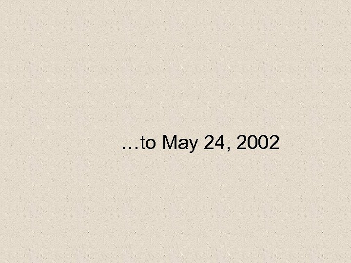 …to May 24, 2002
