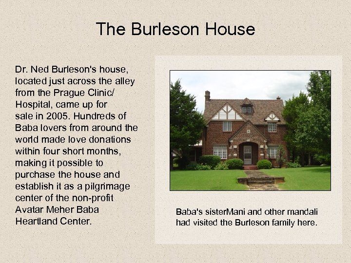 The Burleson House Dr. Ned Burleson's house, located just across the alley from the