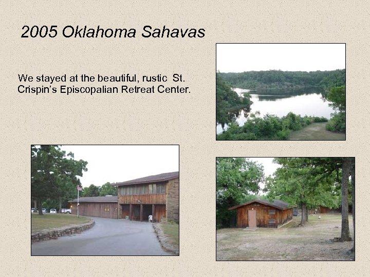 2005 Oklahoma Sahavas We stayed at the beautiful, rustic St. Crispin's Episcopalian Retreat Center.