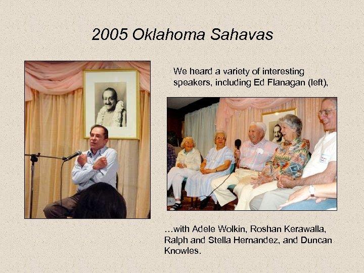 2005 Oklahoma Sahavas We heard a variety of interesting speakers, including Ed Flanagan (left),
