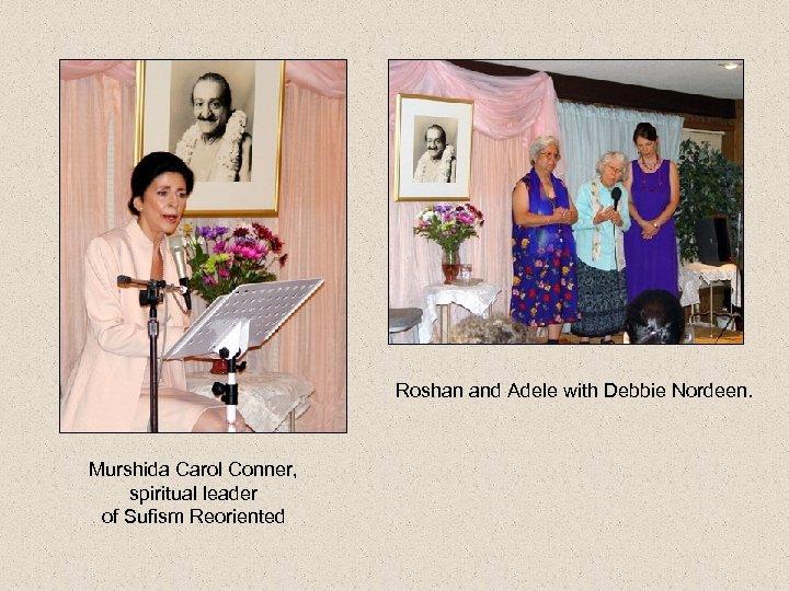 Roshan and Adele with Debbie Nordeen. Murshida Carol Conner, spiritual leader of Sufism Reoriented