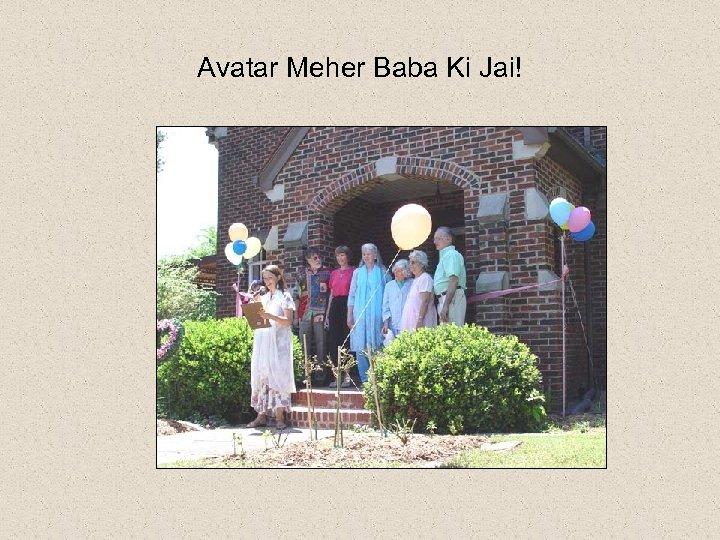 Avatar Meher Baba Ki Jai!