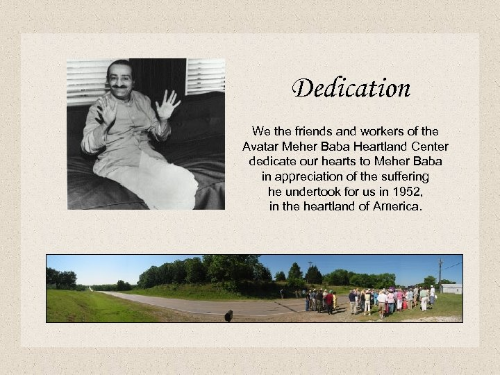 Dedication We the friends and workers of the Avatar Meher Baba Heartland Center dedicate