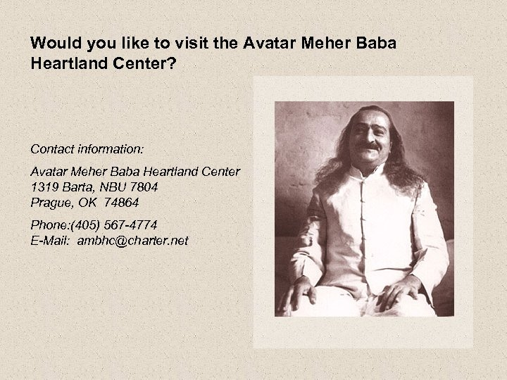 Would you like to visit the Avatar Meher Baba Heartland Center? Contact information: Avatar