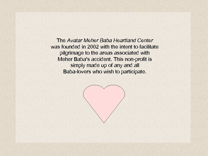 The Avatar Meher Baba Heartland Center was founded in 2002 with the intent to
