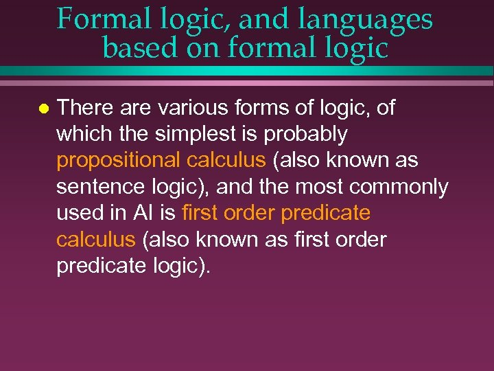 Formal logic, and languages based on formal logic l There are various forms of