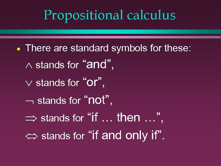 """Propositional calculus · There are standard symbols for these: stands for """"and"""", stands for"""