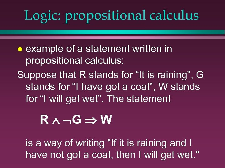 Logic: propositional calculus example of a statement written in propositional calculus: Suppose that R