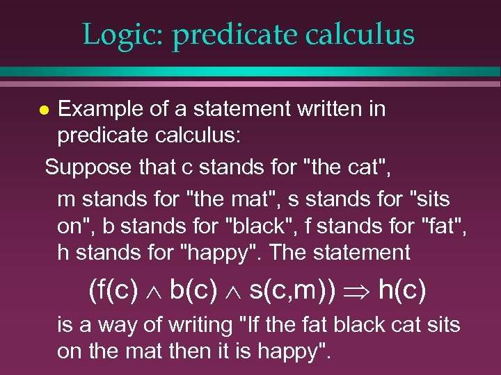 Logic: predicate calculus Example of a statement written in predicate calculus: Suppose that c