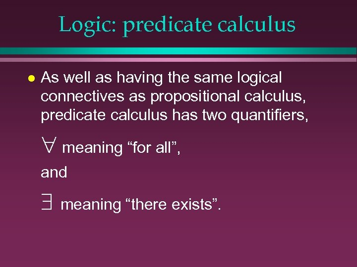 Logic: predicate calculus l As well as having the same logical connectives as propositional